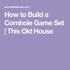 How to Build a Cornhole Game Set | This Old House