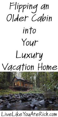 Flipping an Older Cabin into Your Luxury Vacation Home | Vacation Home