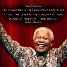 """""""In countries where innocent people are dying, the leaders are following their blood rather than their brains."""" - Nelson Mandela  #nelsonmandelaquotes #quote #quotes #magicalquote Author Quotes, Wisdom Quotes, Magical Quotes, Nelson Mandela Quotes, Innocent People, Good Thoughts, Muhammad, Famous Quotes, Equality"""