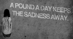 pounds keep sadness and feelings away