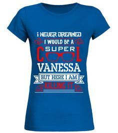# VANESSA WOULD BE A SUPPER COOL  .  VANESSA WOULD BE A SUPPER COOL   A GIFT FOR A SPECIAL PERSON  It's a unique tshirt, with a special name!   HOW TO ORDER:  1. Select the style and color you want:  2. Click Reserve it now  3. Select size and quantity  4. Enter shipping and billing information  5. Done! Simple as that!  TIPS: Buy 2 or more to save shipping cost!   This is printable if you purchase only one piece. so dont worry, you will get yours.   Guaranteed safe and secure checkout via…