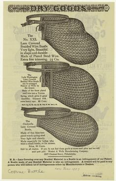 Braided wire bustles, 1887. For some reason, these make me giggle. The idea that women went into stores to purchase wire frames to belt onto their bodies for the sake of fashion is amusing...but really has anything changed.