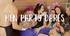 Hilarious Hen Night Dares - Dare to be Different!