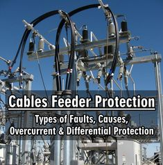 Cables Feeder Protection – Types of Faults, Causes, Overcurrent & Differential Protection Electronic Engineering, Electrical Engineering, Electrical Substation, Electrical Symbols, Floor Wallpaper, Electronic Schematics, Electrical Installation, Hooded Blanket, Alternative Energy
