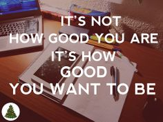It's not how good you are, it how good you want to be
