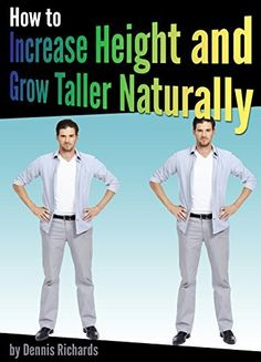 How to Increase Height and Grow Taller Naturally: An Essential Guide to the Exercises, Stretches, and Vitamins Your Body Needs to Get Taller Fast Increase Height Exercise, Tips To Increase Height, How To Increase Energy, How To Be Taller, How To Become Tall, Get Taller Exercises, Stretches To Grow Taller, Human Height, Human Growth And Development