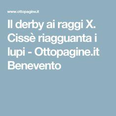 Il derby ai raggi X. Cissè riagguanta i lupi - Ottopagine.it Benevento