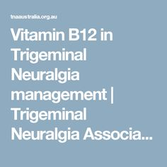 Vitamin B12 in Trigeminal Neuralgia management | Trigeminal Neuralgia Association Australia