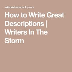 How to Write Great Descriptions | Writers In The Storm