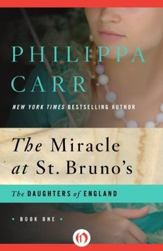 The Miracle at St. Bruno's: 1 (The Daughters of England) by Philippa Carr, http://www.amazon.com/dp/B00B7UNXUG/ref=cm_sw_r_pi_dp_gZQ7rb0T13W1N