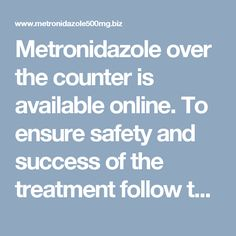 Metronidazole over the counter is available online. To ensure safety and success of the treatment follow the instructions provided in this review of the antibiotic. http://www.metronidazole500mg.biz/over-the-counter/