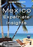 Free Kindle Book -   Mexico-Expatriate Insights (Mexico Insights Book 1) Check more at http://www.free-kindle-books-4u.com/travelfree-mexico-expatriate-insights-mexico-insights-book-1/