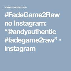 "#FadeGame2Raw no Instagram: ""@andyauthentic #fadegame2raw"" • Instagram"