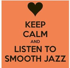 Listen to Smooth Jazz :)