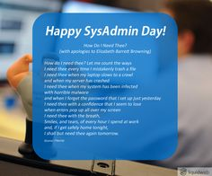 We'd like to take a moment and say a very special thank you to Liquid Web's Heroic SysAdmins with this poem put together by the fine folks at ITWorld. Do you have a SysAdmin that deserves a little special attention today? Laptop Slow, Sysadmin Day, Elizabeth Barrett Browning, Take That, Let It Be, Poems, In This Moment, Sayings, Happy
