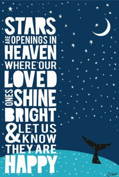 Stars are openings in heaven where our loved ones shine bright and let us know they are happy