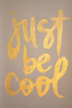 Just Be Cool #Gold