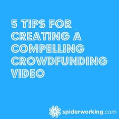 5 Tips For Creating A Compelling Crowdfunding Video