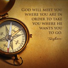 God will meet you where you are in order to take you where He wants you to go. - Tony Evans