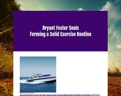 Bryant Foster Seals is an active individual who appreciates the value of a good workout. Not only does working out help improve strength and endurance, but it is also known to release chemicals in the brain that help you feel better and think more...