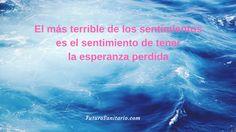 El más terrible de los sentimientos es el sentimiento de tener la esperanza perdida.
