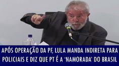Após operação da PF, Lula manda indireta para policiais e diz que PT é a...