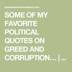 SOME OF MY FAVORITE POLITICAL QUOTES ON GREED AND CORRUPTION… | QueenBeeWorld...