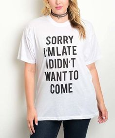 White 'Sorry I'm Late I Didn't Want To Come' Tee - Plus #zulily #zulilyfinds