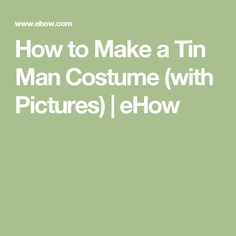 How to Make a Tin Man Costume (with Pictures) | eHow