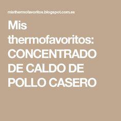 Mis thermofavoritos: CONCENTRADO DE CALDO DE POLLO CASERO