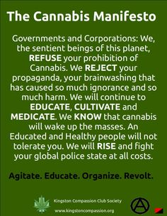 """The Cannabis Manifesto - Do we really equate potheads with """"rising up"""" to do anything? Also, as pot tends to mess with memory, maybe it should be Re-educate? Medical Cannabis, Cannabis Oil, Cancer Cure, Smoking Weed, Hemp Oil, Way Of Life, Along The Way, Herbalism, The Cure"""