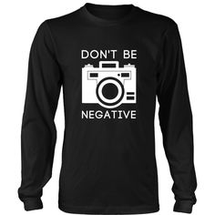 Don't Be Negative Photography T-shirt