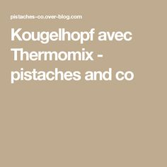 Kougelhopf avec Thermomix - pistaches and co