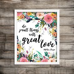 Do Small Things With Great Love Mother Teresa Quote 8x10 Printable Wall Art Calligraphy Watercolor Flowers Christian Inspiration Home Decor
