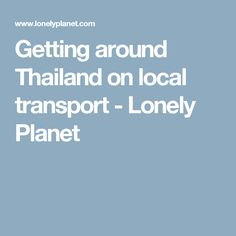 Getting around Thailand on local transport - Lonely Planet