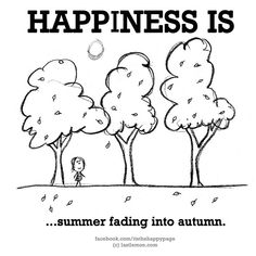 Happiness is.summer fading into autumn. ~~ It takes alil longer down here in Texas.but looking forward to it! Im Happy, Make Me Happy, Are You Happy, Happy 2017, What Is Happiness, Finding Happiness, Cute Happy Quotes, Funny Quotes, Happy Moments
