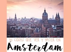 30 COSAS QUE VER Y HACER EN AMSTERDAM Travel Bugs, Paris Skyline, Europe, City, Poster, Travelling, Destinations, Adventure, Amsterdam Holland