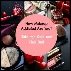 How Makeup Addicted Are You?  Take the Quiz and Find Out! - Beauty and Fashion Tech