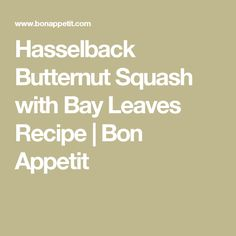 Hasselback Butternut Squash with Bay Leaves Recipe | Bon Appetit