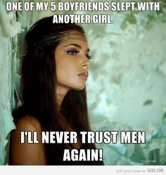 I Will Never Trust Men Again - You are viewing Photo titled One Of My 5 Boyfriends Slept With Another Girl. I Will Never Trust Men Again. from the Category Text & Quotes Tags: Best Funny Pictures, Funny Photos, Silly Pics, Women Logic, Girl Logic, Girl Memes, Bad Girlfriend, Girlfriend Quotes, Self Confidence