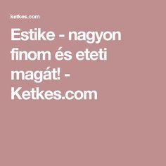 Estike - nagyon finom és eteti magát! - Ketkes.com