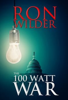 Proud to announce the release of my husband Ron Wilder's first novel, a political thriller entitled The 100 Watt War. If you tend towards Libertarian thinking or enjoy the novels of Vince Flynn, Tom Clancy, or Atlas Shrugged, I bet you'll like it!