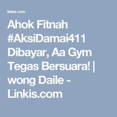 Ahok Fitnah #AksiDamai411 Dibayar, Aa Gym Tegas Bersuara! | wong Daile - Linkis.com
