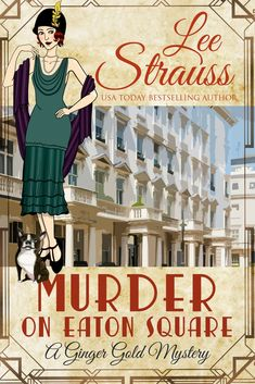 Murder On Eaton Square: A Cozy Historical Mystery (A Ginger Gold Mystery Book Murder Mysteries, Cozy Mysteries, The Boat Club, Italian Gangster, 1920s Jazz, Boston Terrier Names, Eaton Square, Gold Book, Flesh And Blood