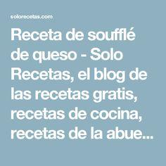 Receta de soufflé de queso - Solo Recetas, el blog de las recetas gratis, recetas de cocina, recetas de la abuela y recetas de chef