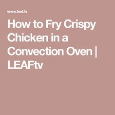 How to Fry Crispy Chicken in a Convection Oven   LEAFtv