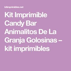 Kit Imprimible Candy Bar Animalitos De La Granja Golosinas – kit imprimibles