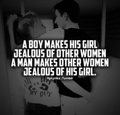 a boy makes his girl jealous of other women a man makes other women jealous of his girl