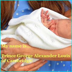 This little cutie is... Prince George Alexander Louis of Cambridge! What do you think of Prince William and Kate Middleton's name choice? We think Prince George is precious!