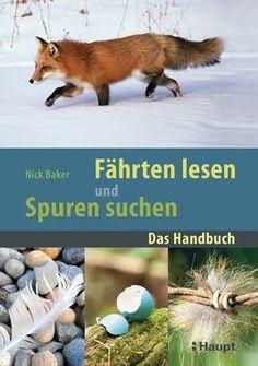 Baker, Nick «Fährten lesen und Spuren suchen. Das Handbuch» | 978-3-258-07854-0 | www.haupt.ch
